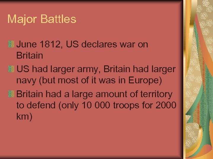 Major Battles June 1812, US declares war on Britain US had larger army, Britain