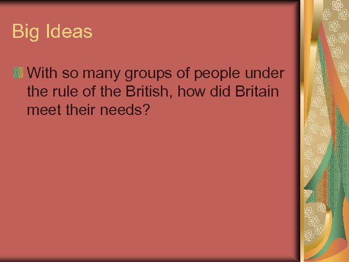 Big Ideas With so many groups of people under the rule of the British,