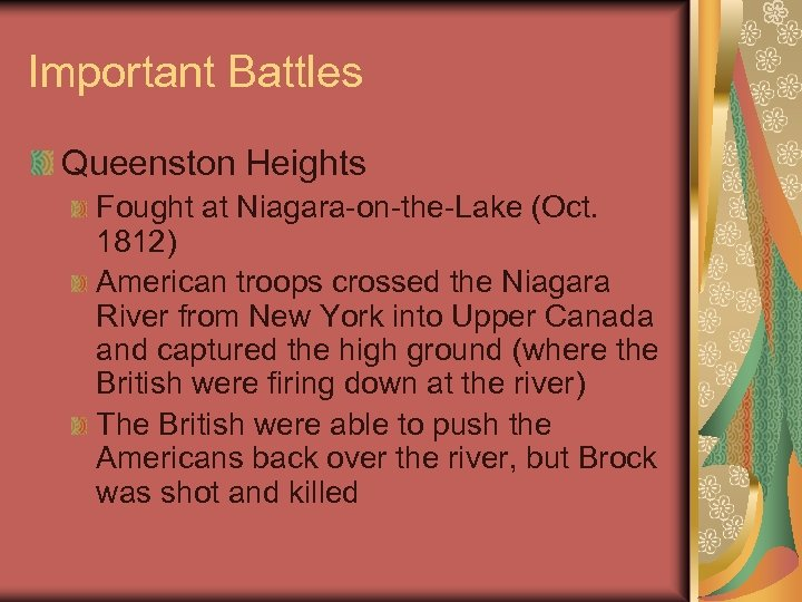 Important Battles Queenston Heights Fought at Niagara-on-the-Lake (Oct. 1812) American troops crossed the Niagara