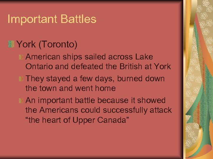 Important Battles York (Toronto) American ships sailed across Lake Ontario and defeated the British