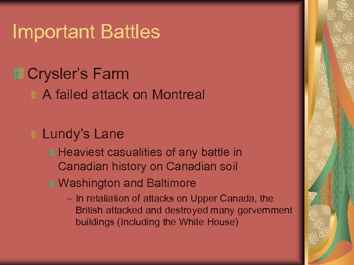 Important Battles Crysler's Farm A failed attack on Montreal Lundy's Lane Heaviest casualities of