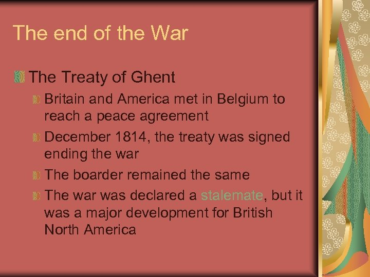 The end of the War The Treaty of Ghent Britain and America met in