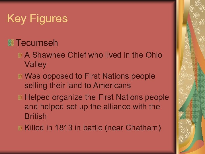 Key Figures Tecumseh A Shawnee Chief who lived in the Ohio Valley Was opposed