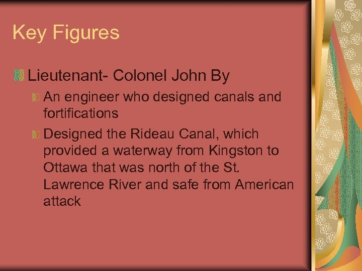 Key Figures Lieutenant- Colonel John By An engineer who designed canals and fortifications Designed