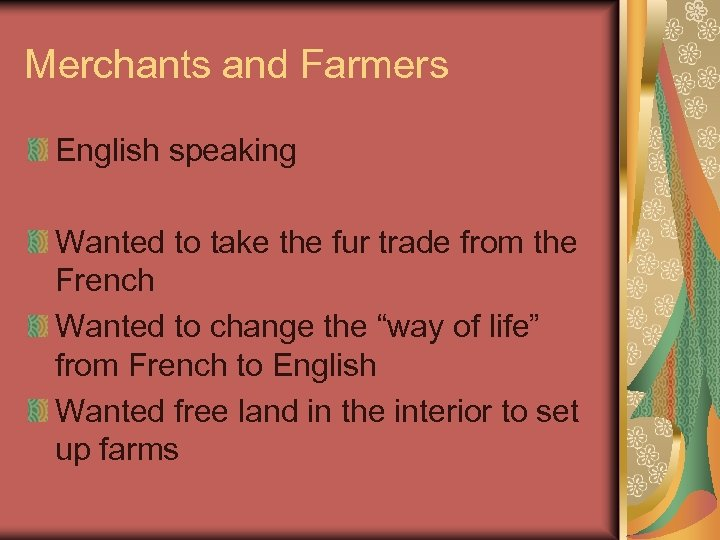 Merchants and Farmers English speaking Wanted to take the fur trade from the French