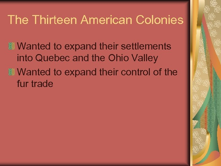The Thirteen American Colonies Wanted to expand their settlements into Quebec and the Ohio