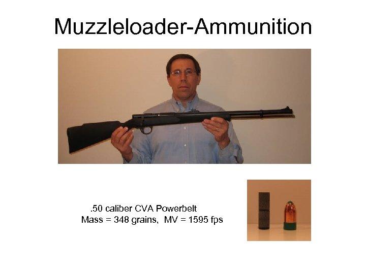 Muzzleloader-Ammunition . 50 caliber CVA Powerbelt Mass = 348 grains, MV = 1595 fps