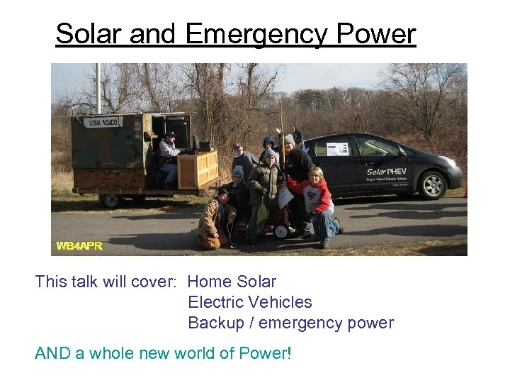 Solar and Emergency Power This talk will cover: Home Solar Electric Vehicles Backup /