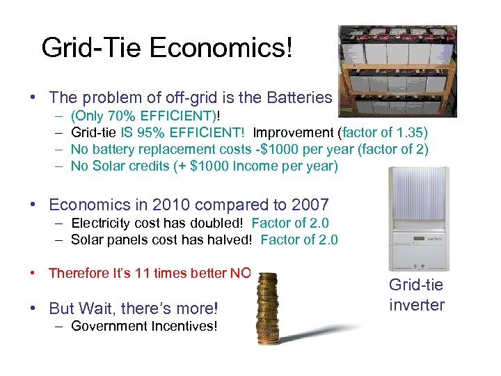 Grid-Tie Economics! • The problem of off-grid is the Batteries – – (Only 70%