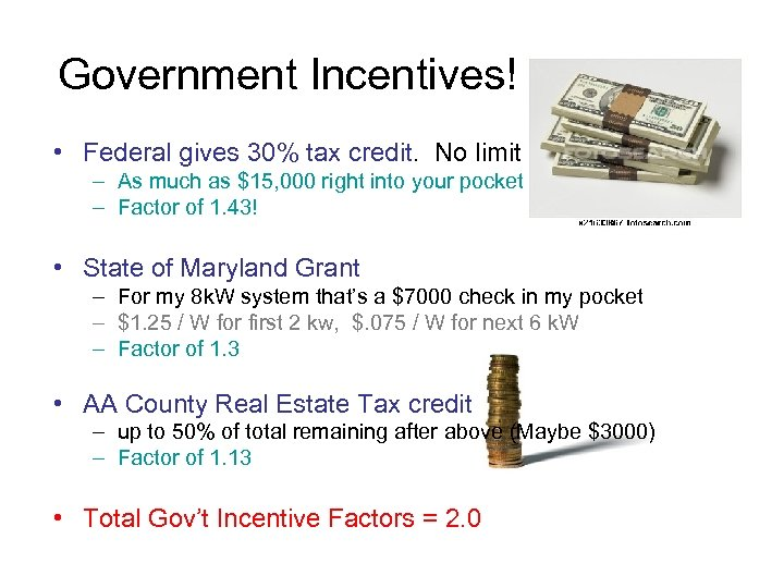 Government Incentives! • Federal gives 30% tax credit. No limit – As much as