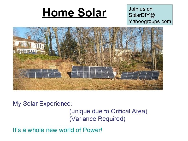 Home Solar Join us on Solar. DIY@ Yahoogroups. com My Solar Experience: (unique due