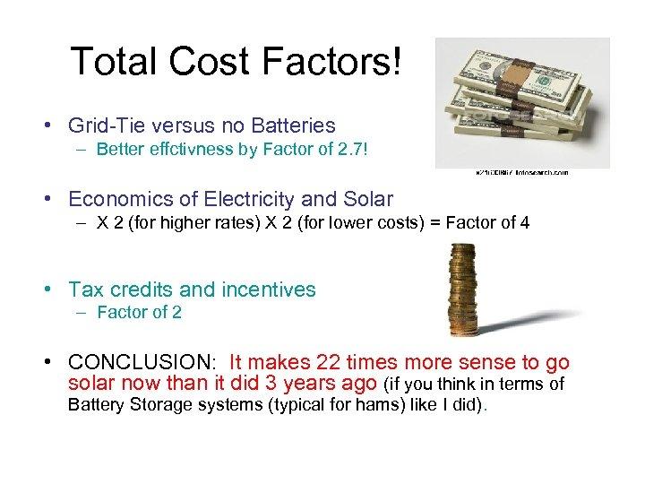 Total Cost Factors! • Grid-Tie versus no Batteries – Better effctivness by Factor of