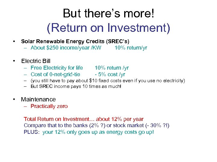 But there's more! (Return on Investment) • Solar Renewable Energy Credits (SREC's) – About