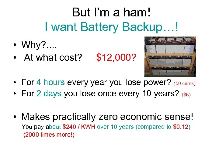 But I'm a ham! I want Battery Backup…! • Why? . . • At