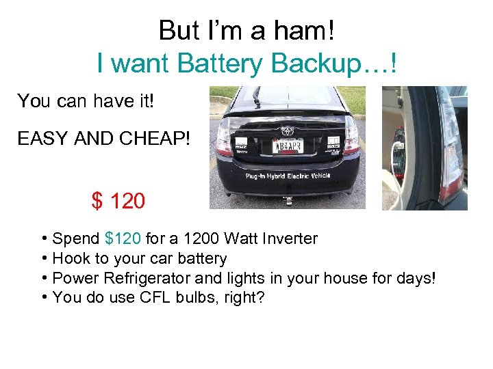 But I'm a ham! I want Battery Backup…! You can have it! EASY AND