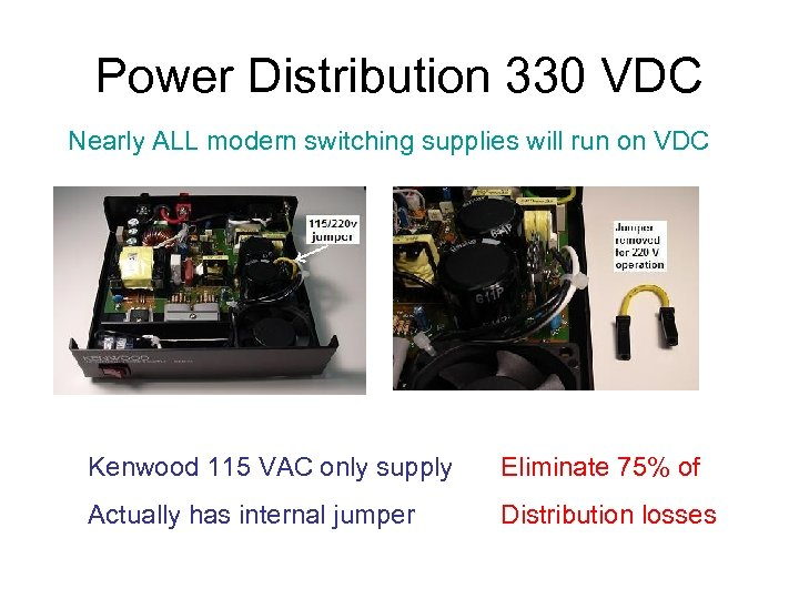 Power Distribution 330 VDC Nearly ALL modern switching supplies will run on VDC Kenwood