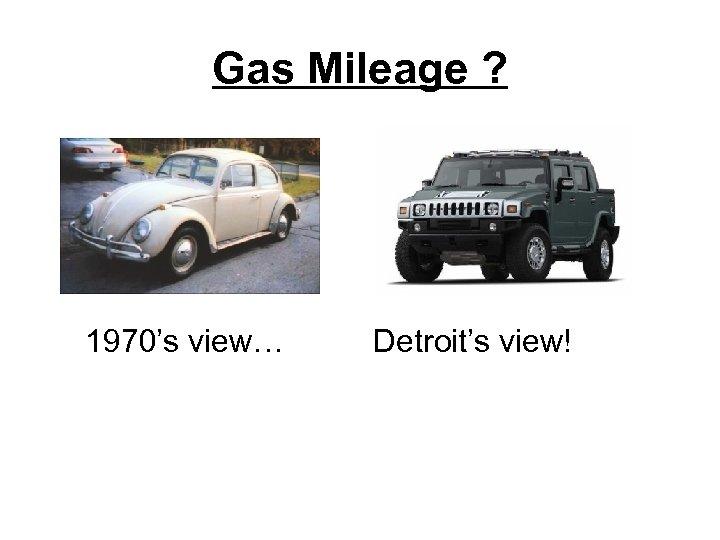 Gas Mileage ? 1970's view… Detroit's view!