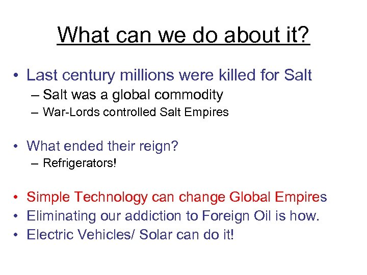 What can we do about it? • Last century millions were killed for Salt