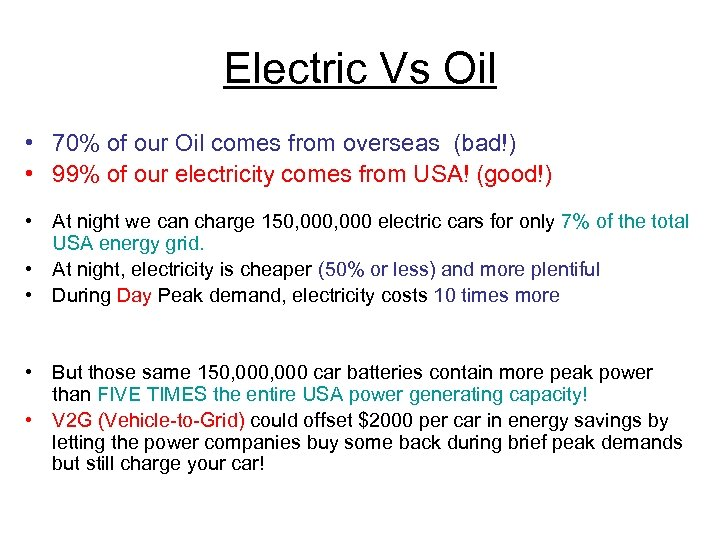 Electric Vs Oil • 70% of our Oil comes from overseas (bad!) • 99%