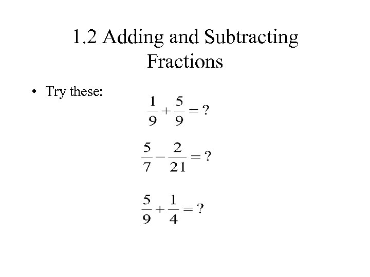 1. 2 Adding and Subtracting Fractions • Try these: