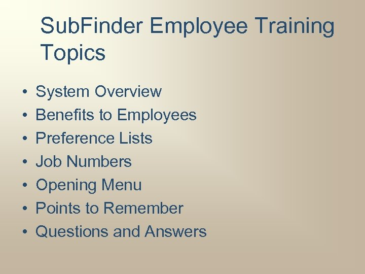 Sub. Finder Employee Training Topics • • System Overview Benefits to Employees Preference Lists