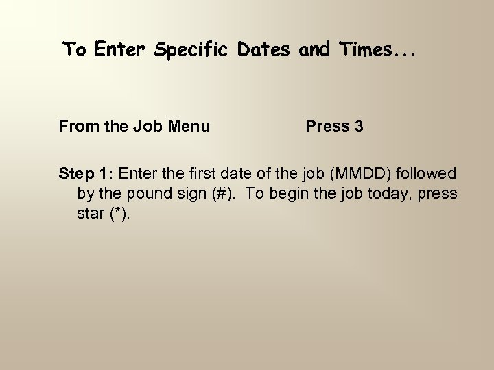 To Enter Specific Dates and Times. . . From the Job Menu Press 3