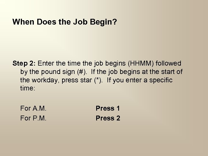When Does the Job Begin? Step 2: Enter the time the job begins (HHMM)