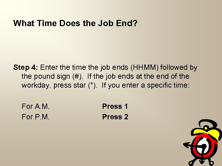 What Time Does the Job End? Step 4: Enter the time the job ends