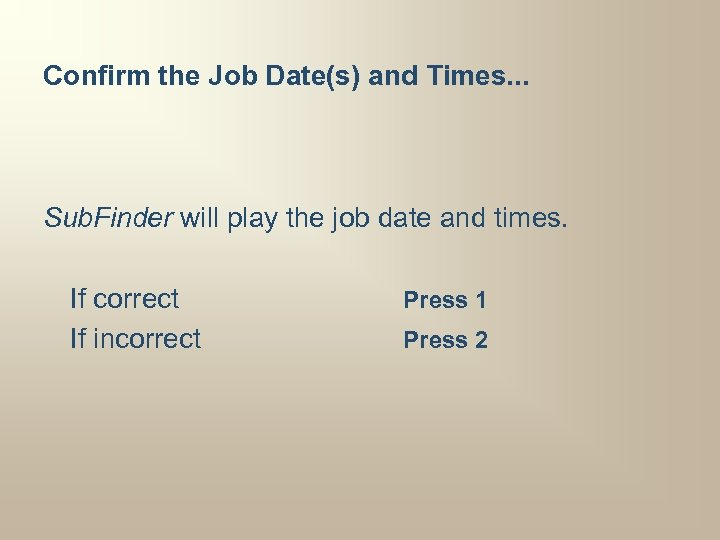 Confirm the Job Date(s) and Times. . . Sub. Finder will play the job
