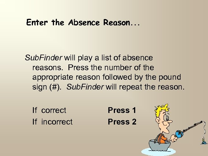 Enter the Absence Reason. . . Sub. Finder will play a list of absence