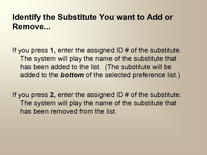 Identify the Substitute You want to Add or Remove. . . If you press