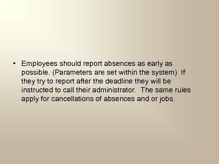 • Employees should report absences as early as possible. (Parameters are set within