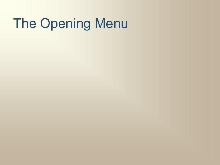 The Opening Menu