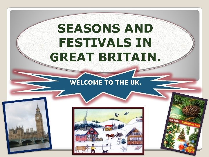 SEASONS AND FESTIVALS IN GREAT BRITAIN. WELCOME TO THE UK.