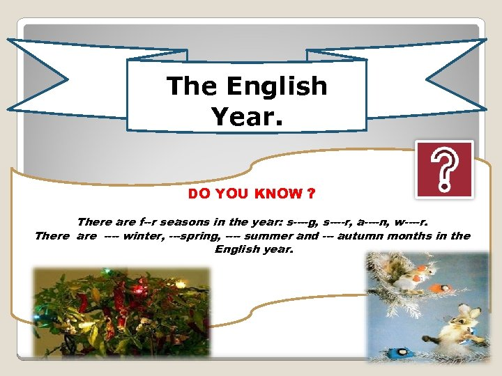 The English Year. DO YOU KNOW ? There are f--r seasons in the year: