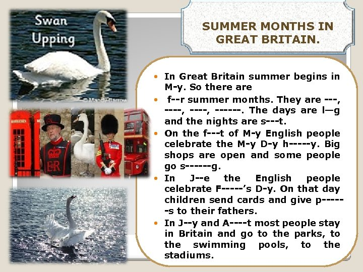 SUMMER MONTHS IN GREAT BRITAIN. In Great Britain summer begins in M-y. So there