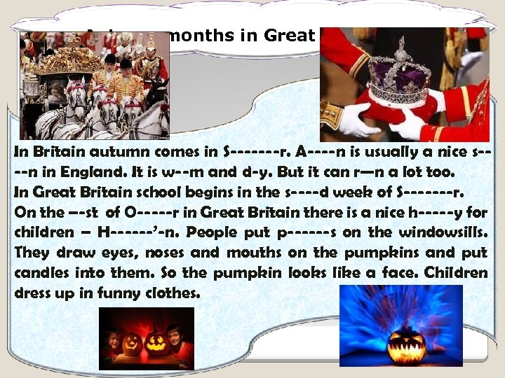 Autumn months in Great Britain. In Britain autumn comes in S-------r. A----n is usually