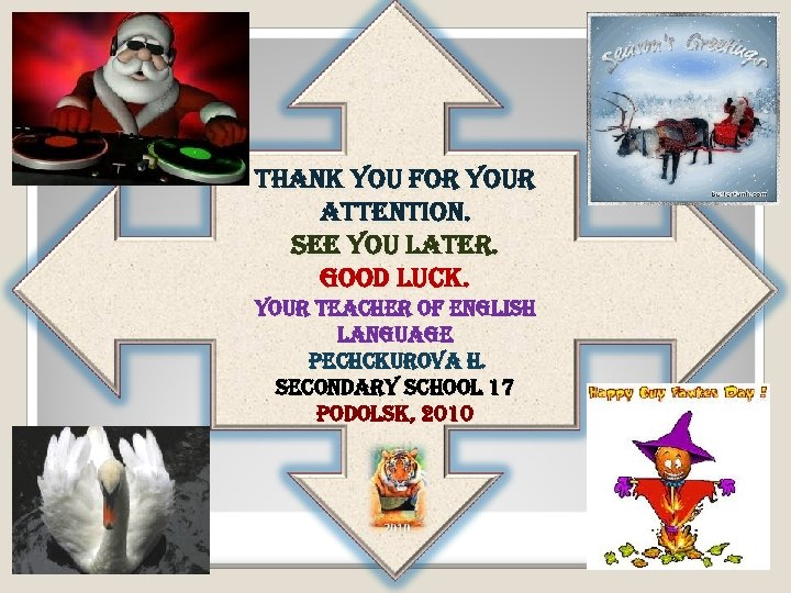 thank you for your attention. see you later. good luck. your teacher of english