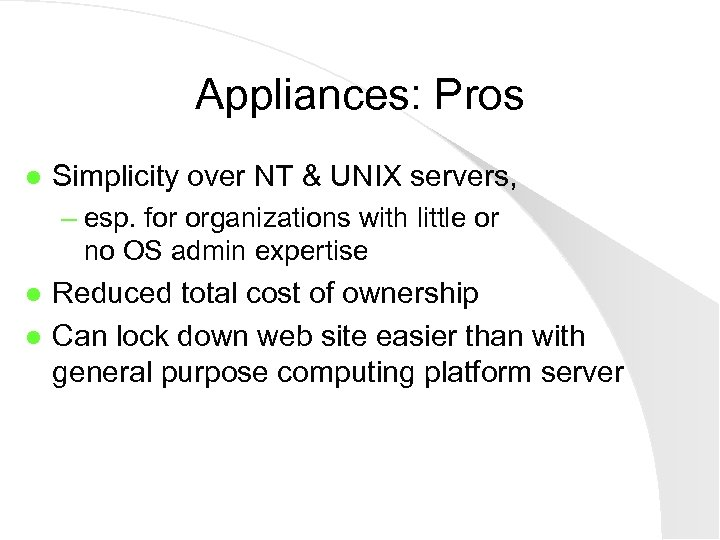 Appliances: Pros l Simplicity over NT & UNIX servers, – esp. for organizations with