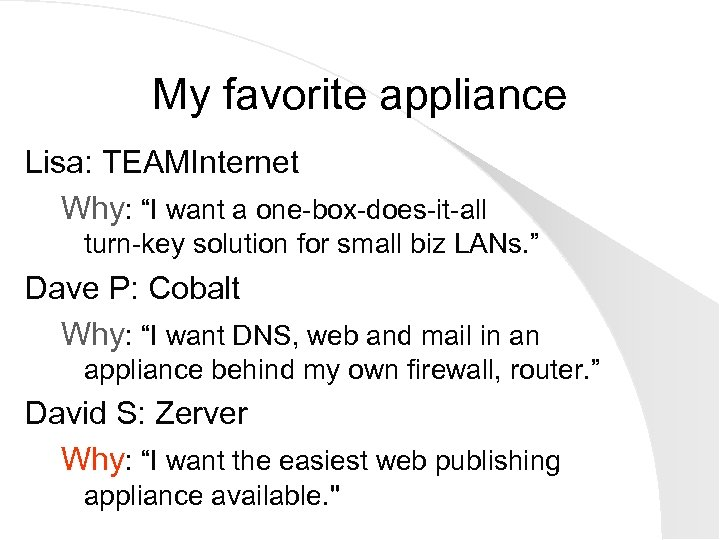 """My favorite appliance Lisa: TEAMInternet Why: """"I want a one-box-does-it-all turn-key solution for small"""