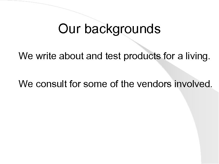 Our backgrounds We write about and test products for a living. We consult for