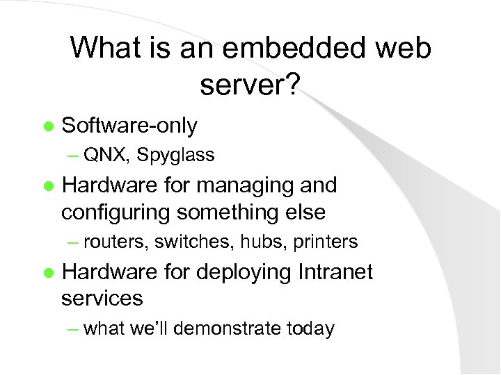 What is an embedded web server? l Software-only – QNX, Spyglass l Hardware for
