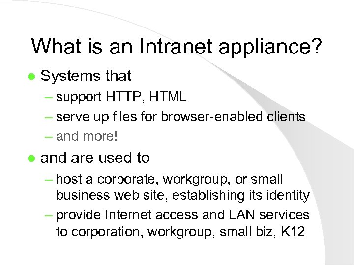 What is an Intranet appliance? l Systems that – support HTTP, HTML – serve