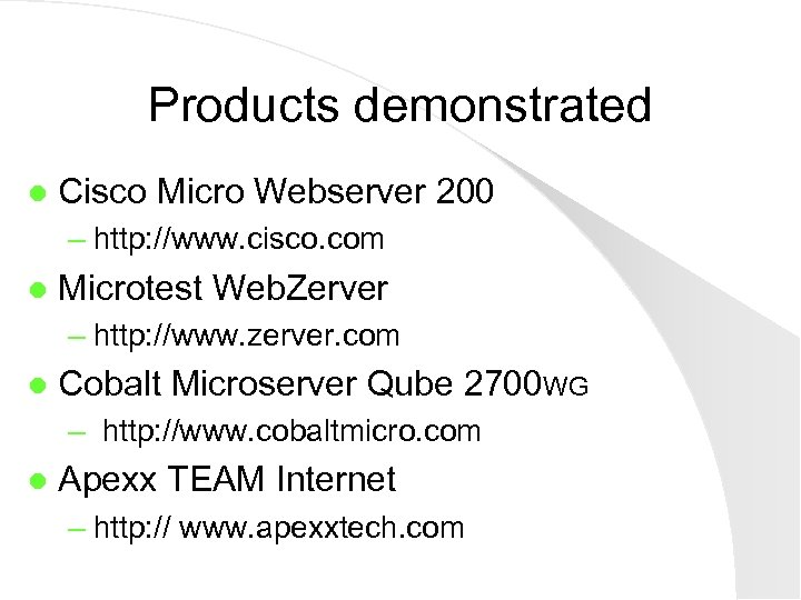 Products demonstrated l Cisco Micro Webserver 200 – http: //www. cisco. com l Microtest