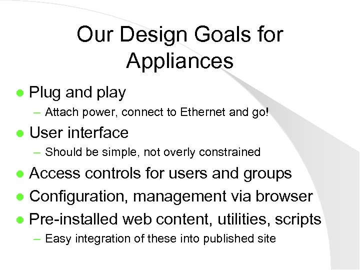 Our Design Goals for Appliances l Plug and play – Attach power, connect to
