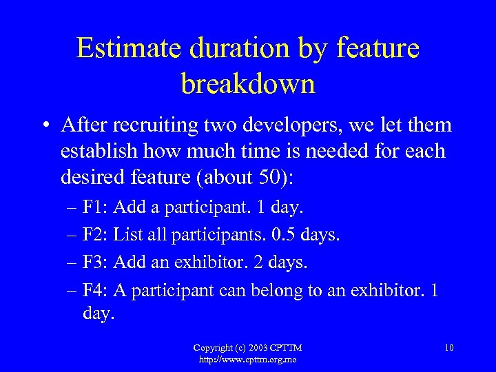 Estimate duration by feature breakdown • After recruiting two developers, we let them establish