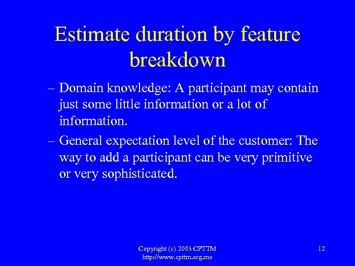 Estimate duration by feature breakdown – Domain knowledge: A participant may contain just some