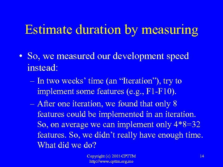 Estimate duration by measuring • So, we measured our development speed instead: – In