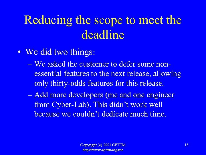Reducing the scope to meet the deadline • We did two things: – We