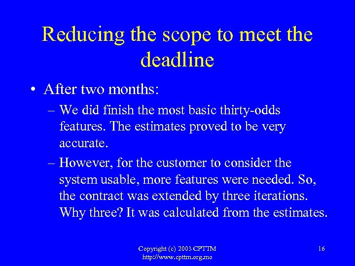 Reducing the scope to meet the deadline • After two months: – We did
